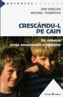 Anticariat: Dan Kindlon - Crescandu-l pe Cain. Sa ocrotim viata emotionala a baietilor