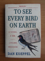 Anticariat: Dan Koeppel - To see every bird on earth