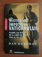 Dan Kurzman - Complot impotriva Vaticanului. Planul lui Hitler de a-l rapi pe Papa Pius al XII-lea