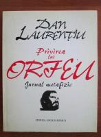 Anticariat: Dan Laurentiu - Privirea lui Orfeu. Jurnal metafizic