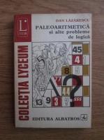 Anticariat: Dan Lazarescu - Paleoaritmetica si alte probleme de logica