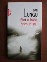 Dan Lungu - Sunt o baba comunista (Top 10+)