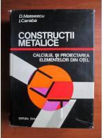 Anticariat: Dan Mateescu - Constructii metalice. Calculul si proiectarea elementelor din otel