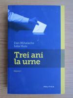 Anticariat: Dan Mihalache - Trei ani la urne (volumul 1)