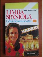 Anticariat: Dan Munteanu - Limba spaniola. Ghid de conversatie