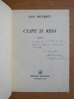 Dan Mutascu - Clipe si regi (cu autograful si dedicatia autorului)