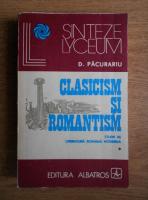 Anticariat: Dan Pacurariu - Clasicism si romantism. Studii de literatura romana moderna