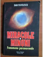 Dan Pavelescu - Miracole si minuni. Fenomene paranormale