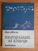 Dan Plaesu - Colectionarul de exceptii