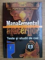 Dan Popescu, Iulia Chivu - Managementul afacerilor. Teste si studii de caz