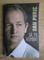 Anticariat: Dan Puric - Sa fii roman!