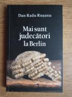 Dan Radu Rusanu - Mai sunt judecatori la Berlin
