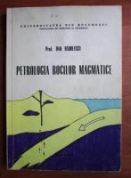 Dan Radulescu - Petrologia rocilor magmatice