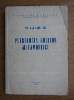 Dan Radulescu - Petrologia rocilor metamorfice