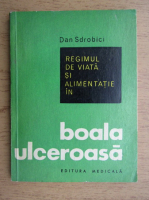Dan Sdrobici - Regimul de viata si alimentatia in boala ulceroasa