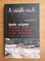 Anticariat: Dan Silviu Boerescu - Apele ucigase, dezastrele naturale care ne-au lovit in ultimele secole, avertismente pentru un viitor tragic (volumul 3)