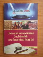 Anticariat: Dan Silviu Boerescu - Clipele astrale ale istoriei Romaniei. Zece zile incredibile care ar fi putut schimba destinul tarii