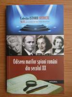 Dan Silviu Boerescu - Odiseea marilor spioni romani din secolul XX (volumul 11)