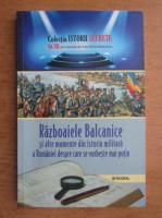 Dan Silviu Boerescu - Razboaiele Balcanice si alte momente din istoria militara a Romaniei despre care se vorbeste mai putin
