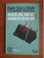 Dan Sullivan - Invata din trecut, gandeste in viitor
