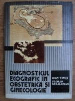 Dan Vinti, Florin Stamatian - Diagnosticul ecografic in obstetrica si ginecologie