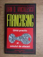 Anticariat: Dan Voiculescu - Franchising. Ghid practic pentru oamenii de afaceri