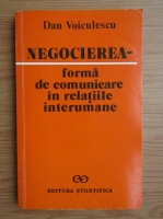 Anticariat: Dan Voiculescu - Negocierea, forma de comunicare in relatiile interumane