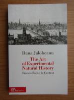Anticariat: Dana Jalobeanu - The art of experimental natural history. Francis Bacon in context