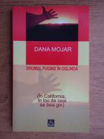 Anticariat: Dana Mojar - Drumul fugind in oglinda