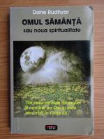 Dane Rudhyar - Omul samanta sau noua spiritualitate