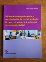 Anticariat: Daniel Adrian Gardan - Influentarea comportamentului consumatorilor de servicii medicale in contextul optimizarii motivatiei personalului medical
