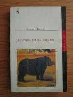 Daniel Barbu - Politica pentru barbari