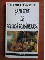 Daniel Barbu - Sapte teme de politica romaneasca