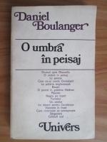Anticariat: Daniel Boulanger - O umbra in peisaj