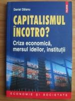 Anticariat: Daniel Daianu - Capitalismul incotro? Criza economica, mersul ideilor, institutii
