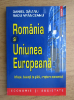 Anticariat: Daniel Daianu - Romania si Uniunea Europeana. Inflatie, balanta de plati, cresterea economica
