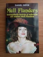 Daniel Defoe - Intamplari fericite si nefericite ale vestitei Moll Flanders