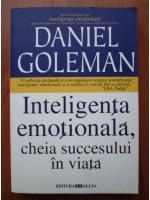 Anticariat: Daniel Goleman - Inteligenta emotionala, cheia succesului in viata