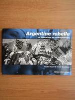 Anticariat: Daniel Herard - Argentine rebelle. Un laboratoire de contre-pouvoirs
