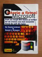 Anticariat: Daniel Ichbiah - O istorie a firmei Microsoft. Cum au reusit Bill Gates si echipa lui sa creeze cea mai renumita firma de soft din lume