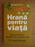 Anticariat: Daniel Menrath - Hrana pentru viata. Miracolul vindecarii prin alimentatie si puterea mintii
