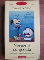 Anticariat: Daniel Pennac - Necazuri cu scoala