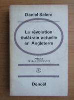 Anticariat: Daniel Salem - La revolution theatrale actuelle en Angleterre