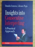 Daniela Ionescu, Lilioara Popa - Insights into Consecutive Interpreting. A Practical Approach