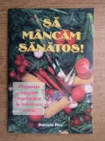 Anticariat: Daniela Picu - Sa mancam sanatos, Preparate culinare vegetariene la indemana oricui