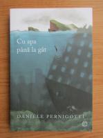 Anticariat: Daniele Pernigotti - Cu apa pana la gat