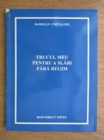 Danielle Chevalier - Trucul meu pentru a slabi fara regim