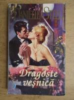 Danielle Steel - Dragoste vesnica (volumul 1)