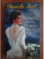 Danielle Steel - Farmecul mitul femeia