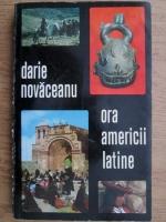 Darie Novaceanu - Ora Americii latine